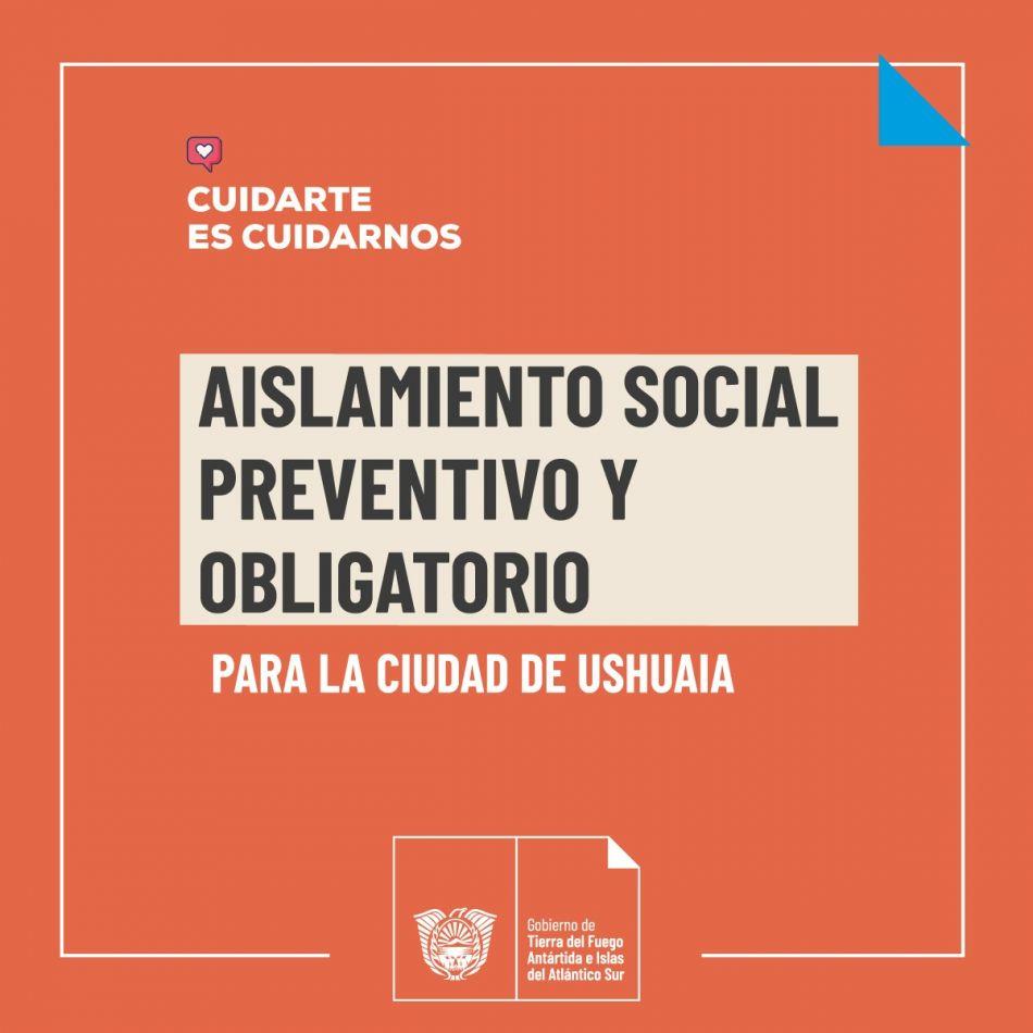 Gobierno informó la vigencia del aislamiento social preventivo y obligatorio para Ushuaia por 7 días